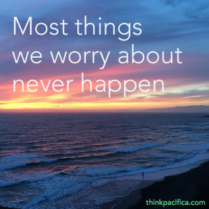 Anxiety Quote 1: Most things we worry about never happen.