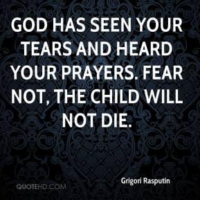 grigori-rasputin-quote-god-has-seen-your-tears-and-heard-your-prayers ...