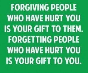 Forgiving people who have hurt you is your gift to them forgetting ...