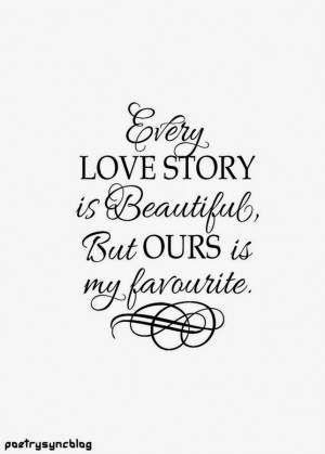 Love Quote Love story is beautiful but ours is my favourite