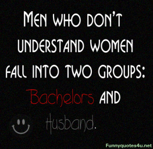 Men who don't understand women fall into two groups: Bachelors and ...