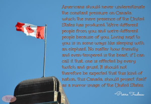 Canada Quote....M. Pierre Trudeau, former prime minister. (Apologies ...