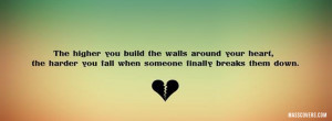 The higher you build the walls around you heart, the harder you fall ...