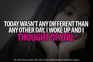 thinking of you quotes - Today wasnt any different