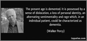 It is possessed by a sense of dislocation, a loss of personal identity ...