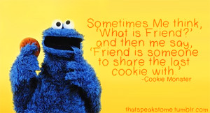 friend quote cookie monster quotes sayings the cookie monster to give ...
