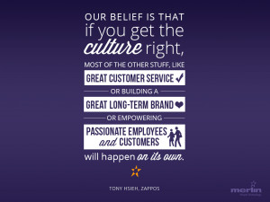 ... when you get the company culture right, everything else will follow