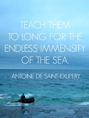 ... the endless immensity of the sea - Antoine de Saint-Exupery #quotes