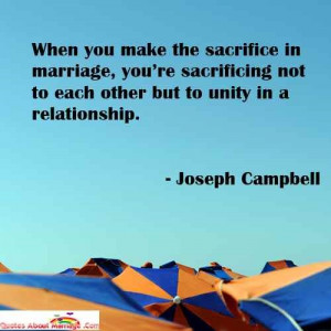 quotes on marriage by Joseph Campbell -When you make the sacrifice in ...