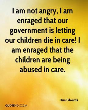 Kim Edwards - I am not angry, I am enraged that our government is ...