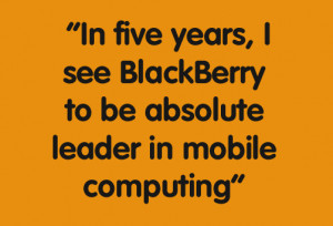 apart Especially when the then CEO Thorsten Heins was quoted to say