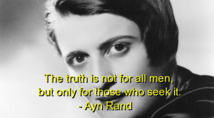 The Truth Is Not For All Men But Only For Those Who Seek It - Ayn Rand