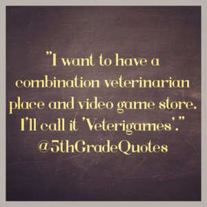 5th Grade Quotes #veterinarian #videogames