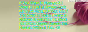 Were In Hell Id Always Look Up & Be Proud Of You; But If You Were ...