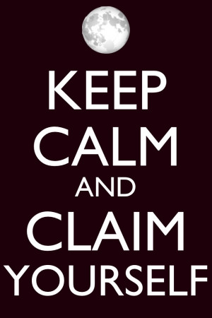 Keep Calm and Claim Yourself