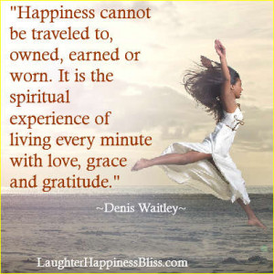 "... living every minute with love,grace and gratitude."" ~Denis Waitley"