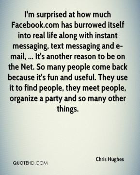 ... meet people, organize a party and so many other things. - Chris Hughes