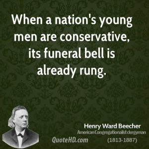 When a nation's young men are conservative, its funeral bell is ...