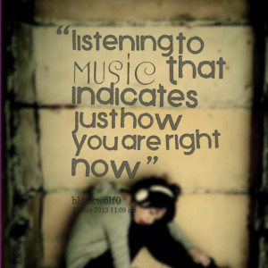 Quotes Picture: listening to music, that indicates just how you are ...