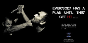 Everyone has a plan...until they get hit (Mike Tyson) Great additional ...