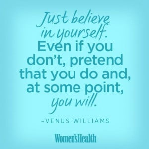 Just believe in yourself