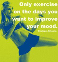 ... Exercise on the days You want to Improve Your Mood ~ Exercise Quote
