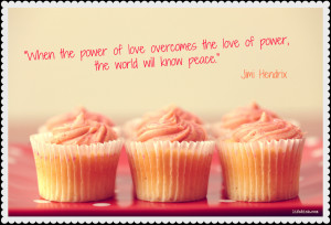 When the Power of Love Overcomes the love of Power,the World will know ...