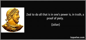 Zeal to do all that is in one's power is, in truth, a proof of piety ...