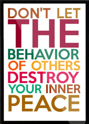 ... THE-BEHAVIOR-OF-OTHERS-DESTROY-YOUR-INNER-PEACE-Framed-Quote-307 Like