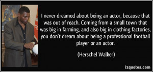quote-i-never-dreamed-about-being-an-actor-because-that-was-out-of ...