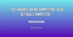 ... get nervous for any competition. I also get really competitive