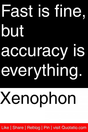 xenophon fast is fine but accuracy is everything # quotations # quotes