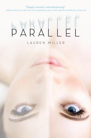 MAY 2013: Parallel : Lauren Miller [HarperTeen (May 14, 2013)]