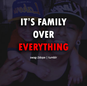 It's Family Over Everything ~ Family Quote