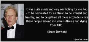 conflicting for me, too - to be nominated for an Oscar, to be straight ...