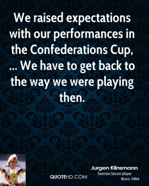 ... Cup, ... We have to get back to the way we were playing then