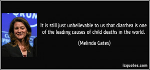 ... of the leading causes of child deaths in the world. - Melinda Gates