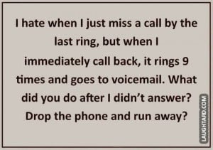 hate when I just miss a call by the last ring