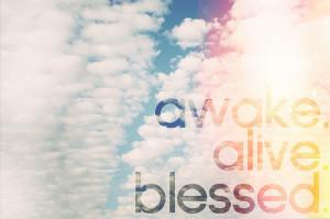 awake alive blessed - 0 - Ayee - xo xPowerless x