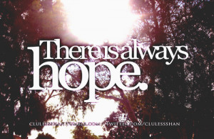 http://quotespictures.com/there-is-always-hope-love-quote/