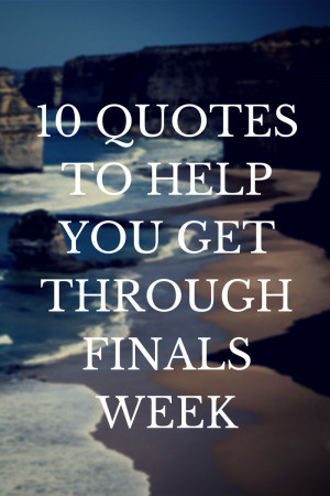 10 Quotes to Help You Get Through Finals Week | Facades and Nuances ...