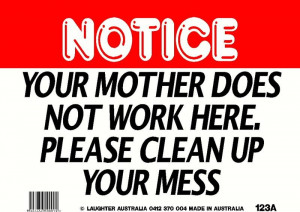 ... .com/novelty-fun-signs/fun-sign-123a-clean-up-your-mess.html