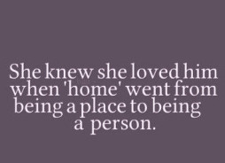 ... knew she loved him when home went from being a place to being a person