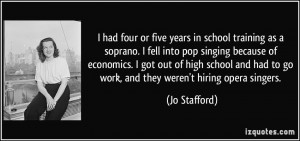 ... four or five years in school training as a soprano. I fell into