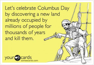Columbus Day Quotes Funny | Funny Columbus Day Ecard: Let's celebrate ...