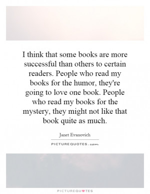 to certain readers. People who read my books for the humor, they ...