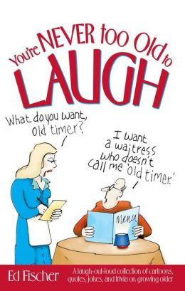 too Old to Laugh: A laugh-out-loud collection of cartoons, quotes ...