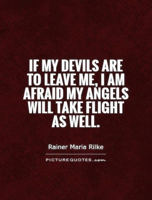 ... me, I am afraid my angels will take flight as well. Picture Quote #1