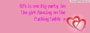 life is one big party & i'm the girl dancing on the fucking table ...