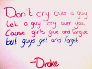 Dont cry over a guy let a guy cry over you Getting Over You Quotes